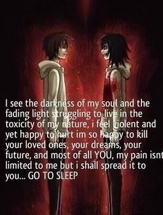 Jeff the killer.......but man........Wow I understand and now respect him..........oh oh my gosh.......this is me