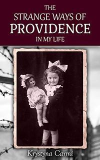 The Strange Ways of Providence In My Life: A Holocaust Survivor Story (World War 2) by Krystyna Carmi, http://www.amazon.com/dp/B00W0G0C1E/ref=cm_sw_r_pi_dp_.U7ovb0Q8EM1Q