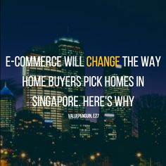 E-commerce will change the way home buyers pick homes in Singapore. The Way Home, No Way, Stay Tuned, Home Buying, Ecommerce, Singapore, Entrepreneur, Homes, Change