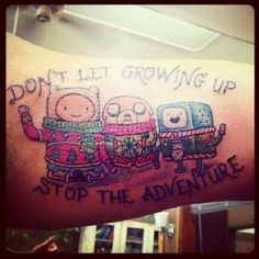Don't let growing up stop the adventure Finn,Jake,and BMO winter Adventure Time tattoo. Adventure Time Quotes, Adventure Time Tattoo, Time Tattoos, Tattoo You, Tatoos, Worst Tattoos, Nerdy Tattoos, Tattoo Fails, Bad Tattoos