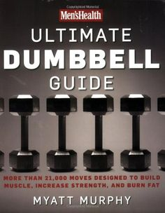 Bestseller Books Online Men's Health Ultimate Dumbbell Guide: More Than 21,000 Moves Designed to Build Muscle, Increase Strength, and Burn Fat Myatt Murphy $13.59