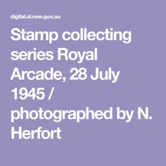 Stamp collecting series Royal Arcade, 28 July 1945 / photographed by N. Herfort