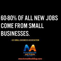 60-80% of all new jobs come from small businesses. - US Small Business Association #entrepreneurship #massiveactionblog #quotes