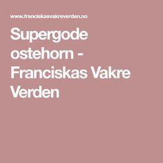 Supergode ostehorn - Franciskas Vakre Verden Baking, Bread Making, Patisserie, Backen, Sweets, Roast