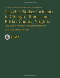 Fairfax County, Virginia (VA) - Gasoline Tanker Incidents in Chicago, Illinois and Fairfax County, Virginia (U.S. Fire Administration Technical Report 032) by U.S. Department of the Homeland Security FEMA