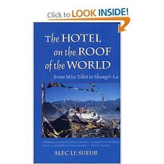 The Hotel on the Roof of the World: From Miss Tibet to Shangri La: Alec Le Sueur