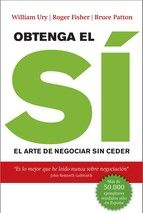 Obtenga el si: el arte de negociar sin ceder / Roger Fisher-William, W. Ury, B. Patton. [Comprado]