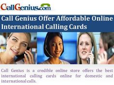 Call Genius is a credible online store offers the best international calling cards online for domestic and international calls.