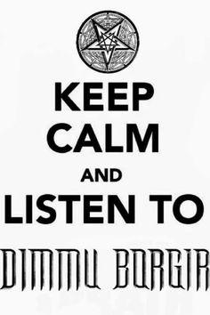 Keep Calm and listen to Dimmu Borgir What Makes Me Me, Dimmu Borgir, Quit Smoking Tips, Symphonic Metal, Film Music Books, Metalhead, Death Metal, My Favorite Music, Music Is Life