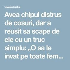"Avea chipul distrus de cosuri, dar a reusit sa scape de ele cu un truc simplu: ""O sa le invat pe toate femeile cum se face!"" E incredibil cum arata acum femeia asta 