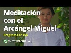 Meditación con el Arcángel Miguel - Maestro de Luz - Programa nº 158 - YouTube
