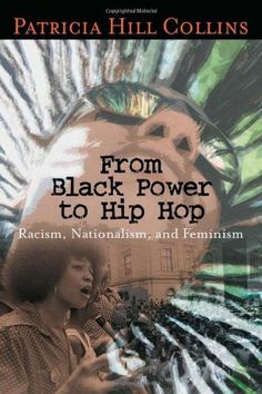 From Black Power to Hip Hop: Racism, Nationalism, and Feminism (Politics History & Social Chan) by Patricia Hill Collins