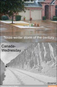 Texas, winter storm of the century (rain wet streets) --- Canada, Wednesday ft. Canadian Memes, Canadian Things, I Am Canadian, Canadian Humour, Canadian Facts, Canada Jokes, Canada Funny, Canada Eh, Les Memes