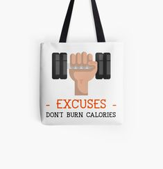 Excuses Don't Burn Calories by Joshua1870 | Redbubble Feeling Lazy, Going To The Gym, Burn Calories, Burns, Goals