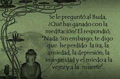 Se le preguntó a Buda. ¿Qué has ganado con la meditación? Él respondió: Nada, sin embargo te digo que he perdido la ira, la ansiedad, la depresión, la inseguridad y el miedo a la vejez y a la muerte. #Citas #Frases #Candidman