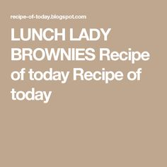 LUNCH LADY BROWNIES Recipe of today Recipe of today