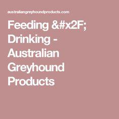 Feeding / Drinking - Australian Greyhound Products
