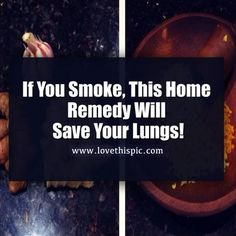 Stop smoking period. However, this will help with your health if you do smoke.