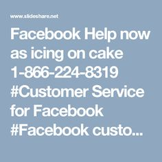 Facebook Help now as icing on cake 1-866-224-8319    #Customer Service for Facebook    #Facebook customer service    #Facebook customer care    #Facebook Hacked Account     •Annoyed with Facebook hitches and glitches?•Not able to enable two-step verification?•How to recover hackled Facebook account password?Facebook Help is available 24/7 round the clock. Come to us, we will let you know how to deal with such kind of problems. For more information visit our website…