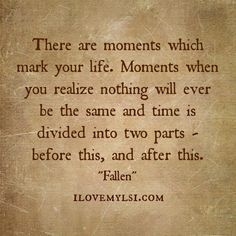 Falling in love for the first time, graduations, falling in love for the last time, marriage, births, betrayals, moving, loss... ~ ALW ~~There are moments which mark your life. » I Love My LSI #inspirational #life #quote