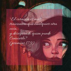 El corazón es más traicionero que cualquier otra cosa y desesperado quien puede conocerlo