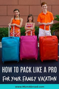 Mom Abroad - How to Pack Like a Pro for Your Family Vacation --