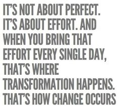bring the effort...every day.
