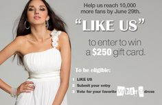 Have you entered our WATCH OUT WHITE sweepstakes yet for the chance at a free $250 Gift Card?!  ENTER NOW and vote for your favorite white dress: http://on.fb.me/KZ2Vnr AND REMEMBER TO INVITE YOUR FRIENDS…for every friend that enters our sweepstakes, you receive an additional entry. So keep inviting as many friends as possible and INCREASE YOUR CHANCES TO WIN!!!!!!  ♥