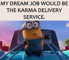 Karma Delivery Service minion minions minion quotes minion quotes and sayings Karma Quotes, Funny Quotes, Funny Memes, Qoutes, Humor Quotes, Minion Jokes, Minions Quotes, Just For Laughs, Just For You