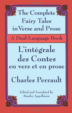 The Complete Fairy Tales in Verse and Prose/ L'Integrale des Contes en vers et en prose: A Dual-Language Book by Charles Perrault. $7.42. 256 pages. Author: Charles Perrault. Publisher: Dover Publications (January 16, 2003)