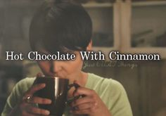 Hot chocolate with cinnamon. - Just OUAT things (because of OUAT I only like my hot chocolate with whipped cream and cinnamon actually I am drinking some now)