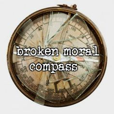 broken moral compass..wow I had one of these once.....but after years of self inflicted punishment, I realized I am so much more than my past..thank you Jesus