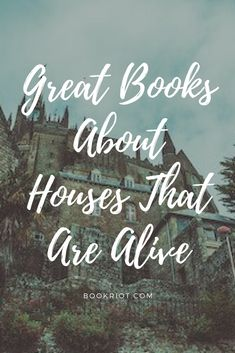 Great books about houses that are alive.
