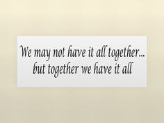WE MAY NOT HAVE IT ALL TOGETHER...BUT TOGETHER WE HAVE IT ALL Vinyl wall quotes stickers sayings home art decor decal by sineage, http://www.amazon.com/dp/B003DAEYMO/ref=cm_sw_r_pi_dp_Xh7rqb164VVW2