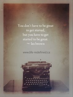 """You don't have to be great to get started, but you have to get started to be great."" #writetip #amwriting"