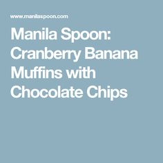Manila Spoon: Cranberry Banana Muffins with Chocolate Chips