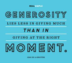 """Generosity lies less in giving much than in giving at the right moment."" —Jean de La Bruyère #quotes"