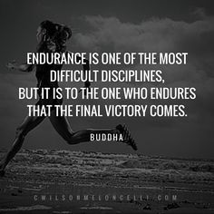 """Endurance is one of the most difficult disciplines, but it is to the one who endures that the final victory comes."""