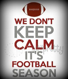 Don't Keep Calm Football Season...for my dear husband Football Cheer, Alabama Football, Alabama Crimson Tide, Roll Tide, Applique Embroidery Designs, Ohio State Buckeyes, Machine Embroidery Applique, Keep Calm, Vehicles