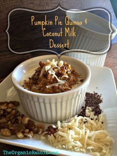 Pumpkin Pie Quinoa Coconut Milk Dessert. Dairy Free, Gluten Free, Vegan and Paleo. Filling and sweet, its the perfect breakfast or dessert. http://wp.me/p4iD6b-Fl