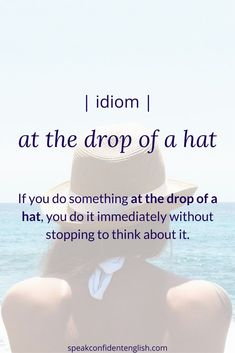 """example, if something urgent happens at work, you might say to your colleague, """"I know this is at the drop of a hat and you have a lot to do today, but could you work on rewriting this sales copy? We need to submit it by the end of the day. English Time, Learn English Words, English Phrases, English Idioms, English Fun, English Writing, English Lessons, English Vocabulary, English Grammar"""