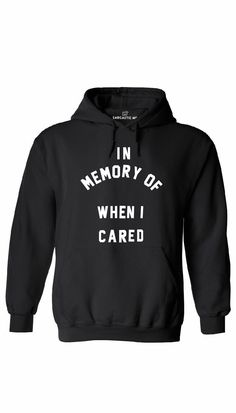 In Memory Of When I Cared Hoodie - Bestie Shirts - Ideas of Bestie Shirts - In Memory Of When I Cared Hoodie Ladies -shirt Sarcastic Shirts, Funny Shirt Sayings, Shirts With Sayings, Funny Sarcastic, Funny Outfits, Cool Outfits, Funny Clothes, Cute Shirts, Funny Shirts