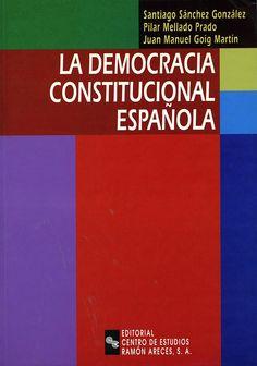 La democracia constitucional española / Santiago Sánchez González, Pilar Mellado Prado, Juan Manuel Goig Martínez. - Madrid : Editorial Centro de Estudios Ramón Areces, D.L. 1997