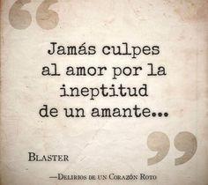 〽️ Jamás culpes al amor por la ineptitud de un amante. Blaster