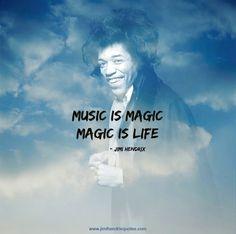 Music is magic, music is life.  – Jimi Hendrix