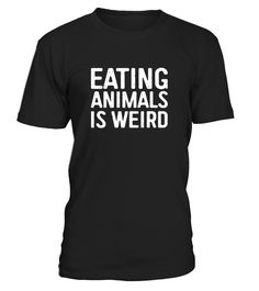 Perfect Gift Idea for Men / Women / Kids - Eating Animals Is Weird Shirt. Awesome gift for dad, father, mom, brother, sister, husband, wife, boyfriend, uncle, baby, son, aunt, nephew, girlfriend, mother, friend, buddy, family, parents on Christmas day   Great Humor Veganism Quote / Saying Tee with print. Complete your collection of pet lover accessories for him / her (tank top, hoodie, keychain, lanyard, jersey, hat, jewelry, belt buckle, necklace, baseball cap, coff...