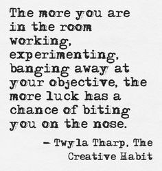 "Quote from Twyla Tharp - ""The Creative Habit"" - one of the best books on creativity, how to get it and how to keep it ! The Words, Quotes To Live By, Me Quotes, Artist Quotes, Creativity Quotes, Words Worth, Artist Life, Inspire Me, Quotations"