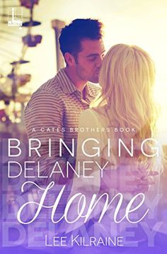 Bringing Delaney Home (A Cates Brothers Book) by Lee Kilr...