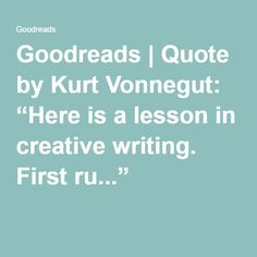 """Goodreads   Quote by Kurt Vonnegut: """"Here is a lesson in creative writing. First ru..."""""""
