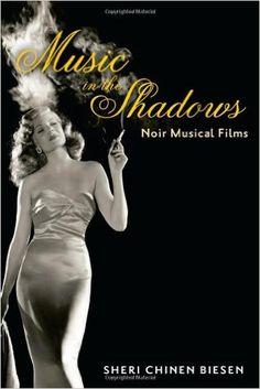 Music in the Shadows: Noir Musical Films: Sheri Chinen Biesen: 9781421408385: Amazon.com: Books
